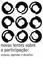 Novas Lentes Sobre a Participação: utopias, agendas e desafios