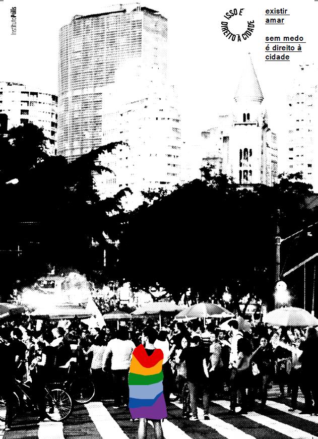 Existir, amar sem medo é direito à cidade!