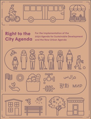 Right to the City Agenda – For the Implementation of the 2030 Agenda for Sustainable Development and the New Urban Agenda